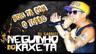 MC Neguinho do Caxeta - Nois Ta Com Torro ♫ (Dj Gabriel) Lançamento 2013