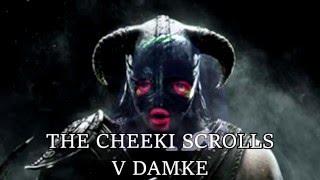 The Cheeki Scrolls V Damke