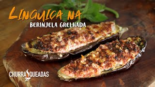Linguiça na Berinjela Grelhada I Churrasqueadas