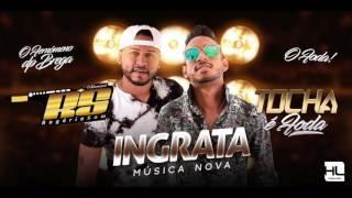 MC TOCHA E ROGÉRIO SOM - INGRATA - MÚSICA NOVA 2017