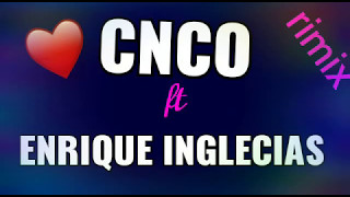 CNCO ft ENRIQUE INGLECIAS ~ SUBEME LA RADIO ~ RIMIX