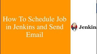 How to schedule testcases in Jenkins and How to send email via Jenkins