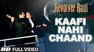 Kaafi Nahi Chaand Full Video Song | Revolver Rani | Kangana Ranaut