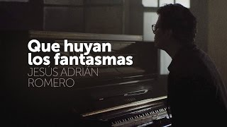 Que huyan los fantasmas  - Jesus Adrian Romero // Video Oficial