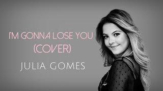 """ I'm gonna lose you"" - Júlia Gomes"