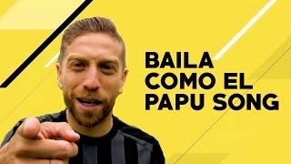 SONG - BAILA COMO EL PAPU