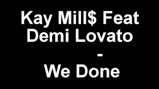 Kay Mill$ Feat. Demi Lovato - We Done