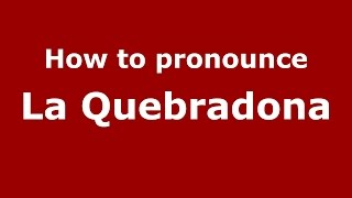 How to pronounce La Quebradona (Colombia/Colombian Spanish) - PronounceNames.com