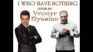 I Who Have Nothing - Cover By Vrouyr Elyasian