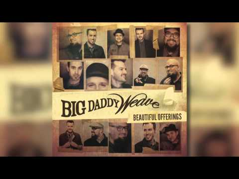 big-daddy-weave-youre-gonna-love-him-official-audio-bdwmusic