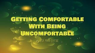 Getting Comfortable With Being Uncomfortable ♦ Upside Thinking