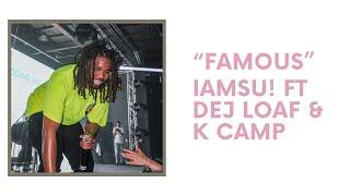 "IAMSU! ""Famous"" Ft. Dej Loaf and K Camp (Lyric Video)"