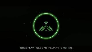 Coldplay - Clocks (Felix Time Remix)