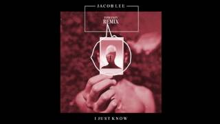 Jacob Lee - I Just Know (Tom Enzy Remix)