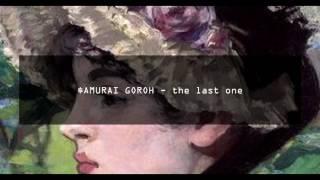 $AMURAI GOROH - the last one