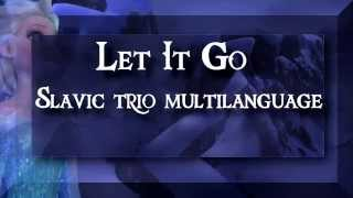 Let it go - Slavic Trio Multilanguage ( Russian, Belorussian and Ukrainian mix )