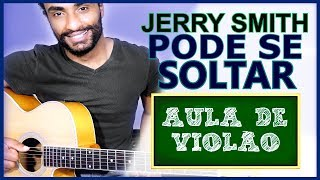 (COMO TOCAR NO VIOLÃO #178) Pode Se Soltar - Jerry Smith