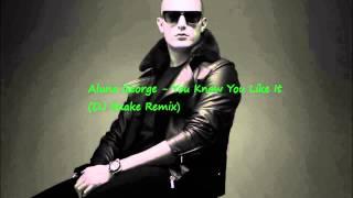 Aluna George  - You Know You Like It (DJ Snake Remix)