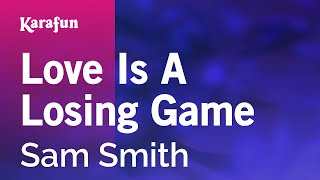 Karaoke Love Is A Losing Game - Sam Smith *