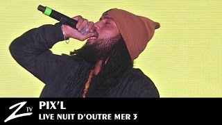 Pix'l - Keep it burning - Nuit d'Outre-Mer 3 - LIVE HD
