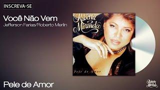 Roberta Miranda - Você Não Vem - Pele de Amor - [Áudio Oficial]
