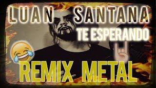 Luan Santana - Te Esperando REMIX METAL (cabecaomusic.com.br)