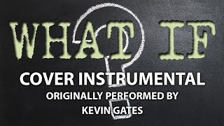 What If (Cover Instrumental) [In the Style of Kevin Gates]