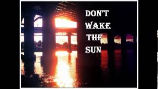 Don't Wake The Sun- Messed