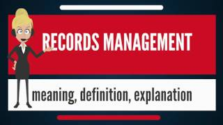What is RECORDS MANAGEMENT? What does RECORDS MANAGEMENT mean? RECORDS MANAGEMENT meaning width=