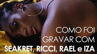 Seakret, Ricci feat. Rael part. IZA - Tá Pra Nascer Quem Não Gosta - Making Of
