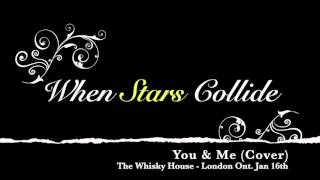When Stars Collide - Live @ The Whisky House - You & Me (You+Me Cover)
