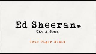 Ed Sheeran   The A Team True Tiger Remix