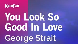 Karaoke You Look So Good In Love - George Strait *