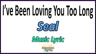 Seal - I've Been Loving You Too Long - Letra