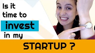 When is it time to INVEST in my STARTUP?