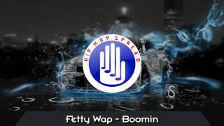 Fetty Wap - Boomin