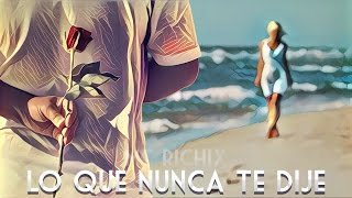 😔Lo Que Nunca Te Dije😕 [Rap Romantico 2016-2017] Mc Richix