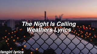 The Night Is Calling || Weathers Lyrics