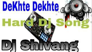 DeKhte Dekhte mp3 dj hard mix Song dj shivang