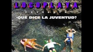 Locoplaya - Qué dice la juventud (Letra)