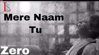 Mere Naam Tu(Lyrics) - Zero Shah Rukh Khan | Anushka Sharma | Abhay Jodhpurkar | Ajay-Atul