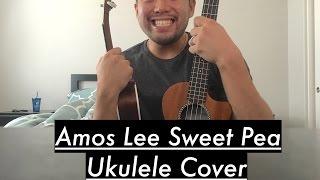 Amos Lee Sweet Pea Ukulele Cover