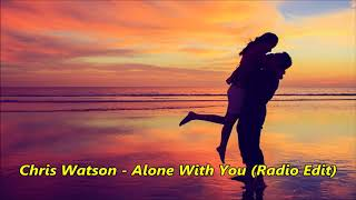 Chris Watson - Alone With You (Radio Edit)(Promo)