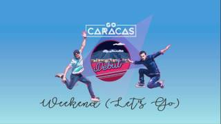 Go Caracas - Weekend (Let's Go) (Audio)