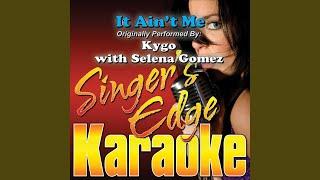 It Ain't Me (Originally Performed by Kygo with Selena Gomez) (Karaoke)