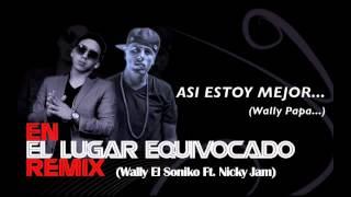 Wally el Soniko Ft Nicky Jam - En El Lugar Equivocado (Official Remix)