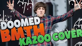 Doomed : Kazoo Cover : Bring Me The Horizon : BMTH