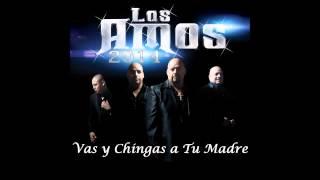 Los Amos   Vas y Chingas a Tu Madre Estreno 2014