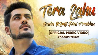 || Tera Lahu Bada Kimti Hai Prabhu || Ankur Masih || Official Music Video || Worship Warriors ||