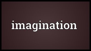 Imagination Meaning
